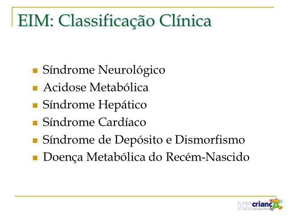 EIM: Classificação Clínica  Síndrome Neurológico  Acidose Metabólica  Síndrome Hepático  Síndrome Cardíaco  Síndrome de Depósito e Dismorfismo 