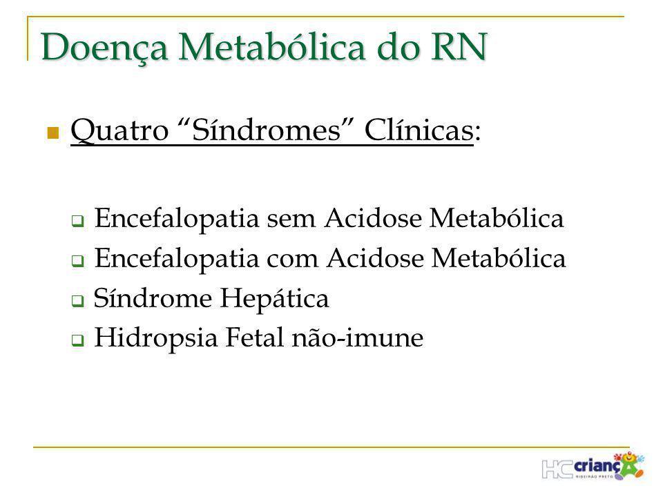 """Doença Metabólica do RN  Quatro """"Síndromes"""" Clínicas:  Encefalopatia sem Acidose Metabólica  Encefalopatia com Acidose Metabólica  Síndrome Hepáti"""