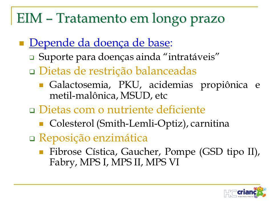 """EIM – Tratamento em longo prazo  Depende da doença de base:  Suporte para doenças ainda """"intratáveis""""  Dietas de restrição balanceadas  Galactosem"""