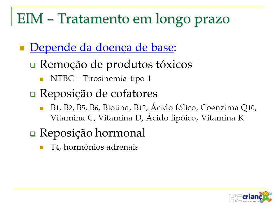EIM – Tratamento em longo prazo  Depende da doença de base:  Remoção de produtos tóxicos  NTBC – Tirosinemia tipo 1  Reposição de cofatores  B 1,