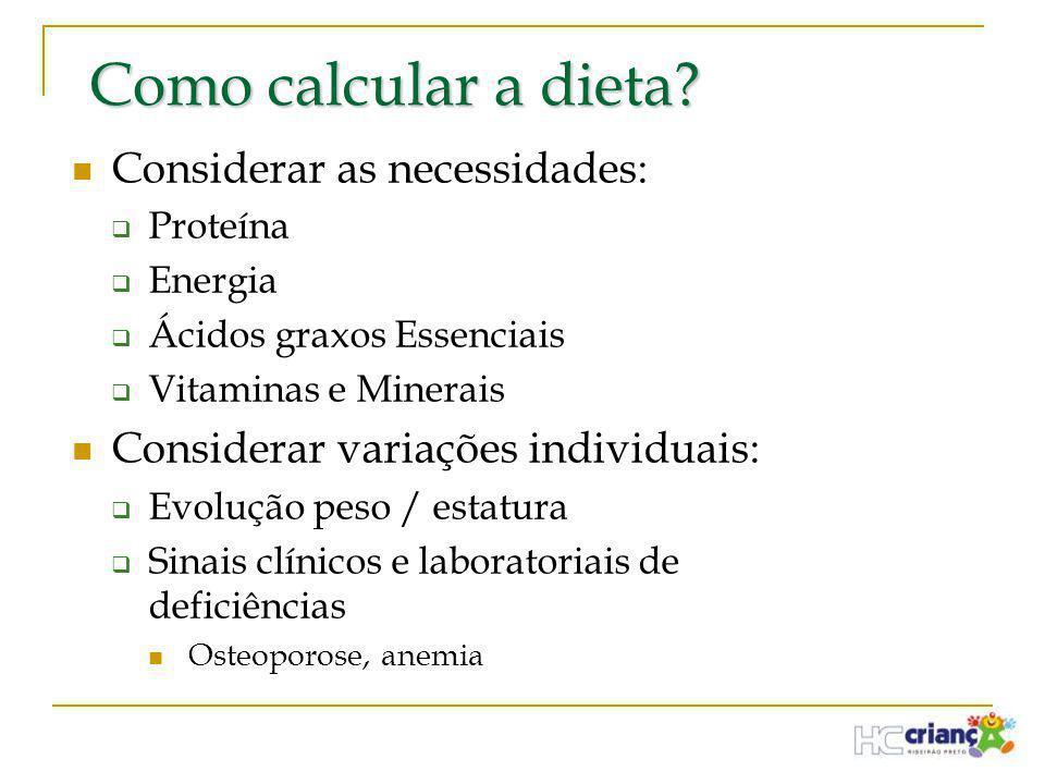 Como calcular a dieta?  Considerar as necessidades:  Proteína  Energia  Ácidos graxos Essenciais  Vitaminas e Minerais  Considerar variações ind