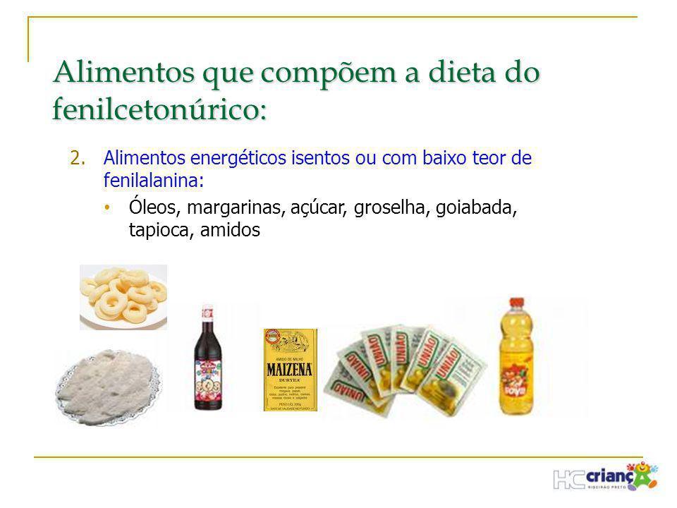 Alimentos que compõem a dieta do fenilcetonúrico: 2.Alimentos energéticos isentos ou com baixo teor de fenilalanina: • Óleos, margarinas, açúcar, gros