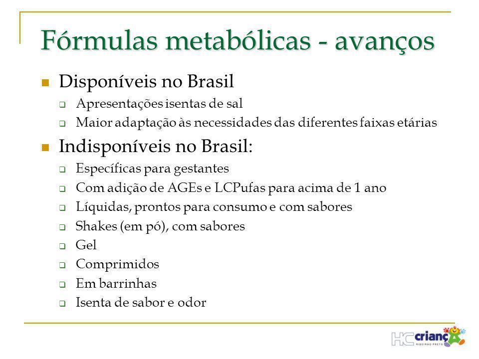 Fórmulas metabólicas - avanços  Disponíveis no Brasil  Apresentações isentas de sal  Maior adaptação às necessidades das diferentes faixas etárias