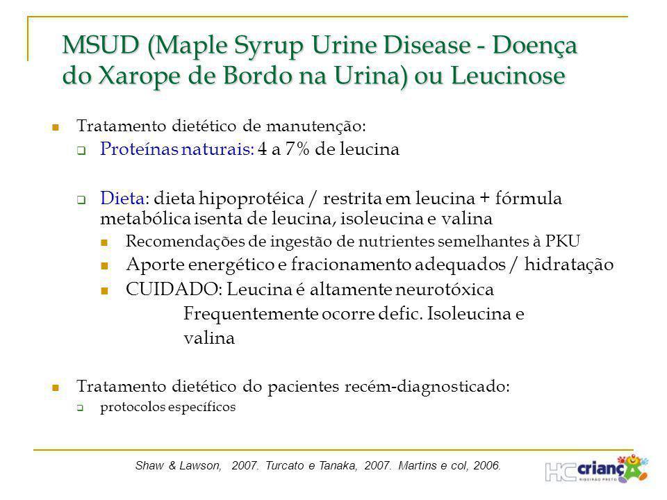  Tratamento dietético de manutenção:  Proteínas naturais: 4 a 7% de leucina  Dieta: dieta hipoprotéica / restrita em leucina + fórmula metabólica i