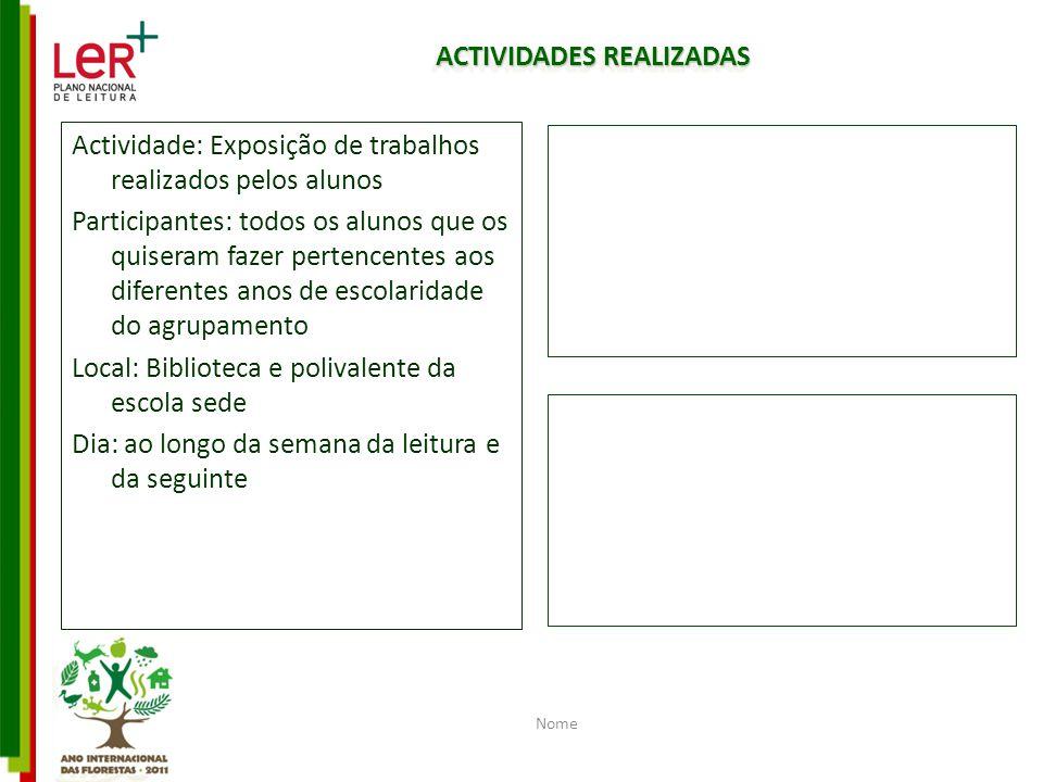 ACTIVIDADES REALIZADAS Actividade: Exposição de trabalhos realizados pelos alunos Participantes: todos os alunos que os quiseram fazer pertencentes ao