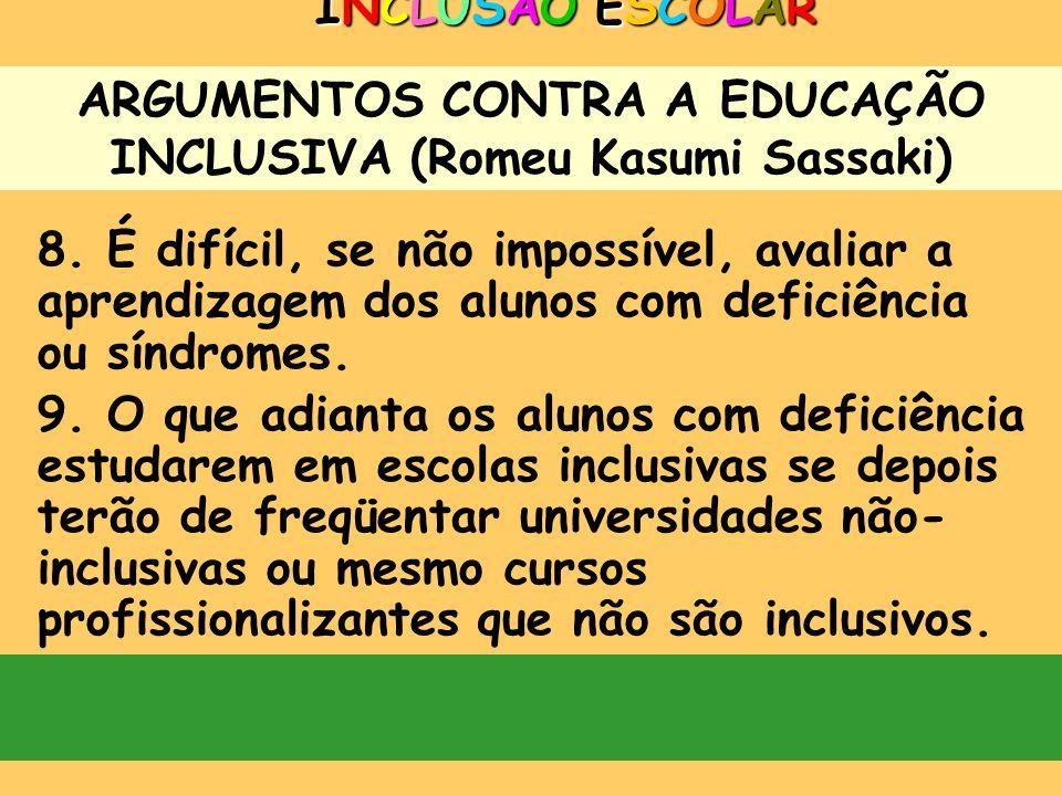 ARGUMENTOS CONTRA A EDUCAÇÃO INCLUSIVA (Romeu Kasumi Sassaki) INCLUSÃO ESCOLARINCLUSÃO ESCOLARINCLUSÃO ESCOLARINCLUSÃO ESCOLAR 6. Os pais de crianças