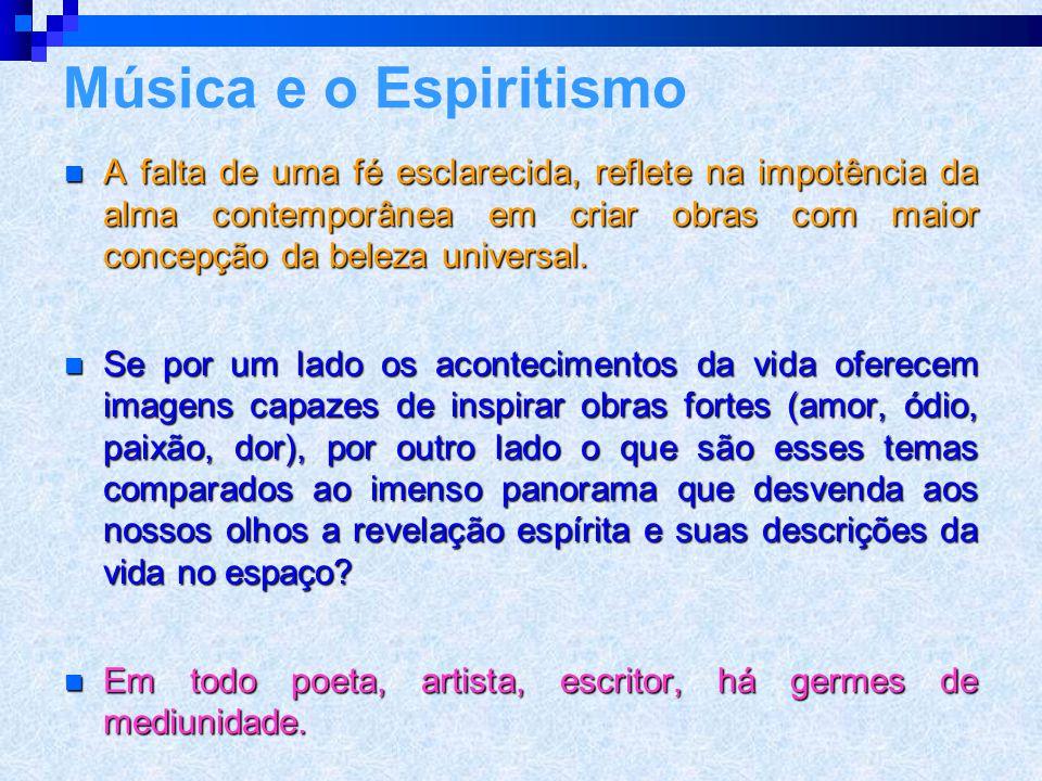 A música e a mediunidade  Na Terra a sinfonia é a forma mais elevada da música.  Quando a música é associada às palavras, perde um pouco de sua ampl