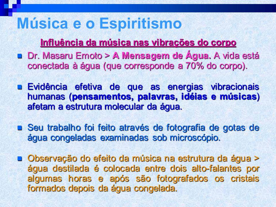 Influência sobre a saúde  A música influi até sobre a saúde física por sua ação sobre os fluidos humanos.  A musicoterapia usa a música para melhora