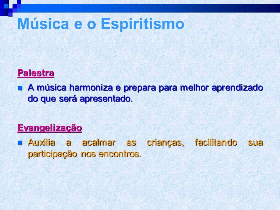 Importância da música na Casa Espírita  Harmonizar - auxiliar para que os freqüentadores mantenham um bom estado vibratório a fim de melhor captar as