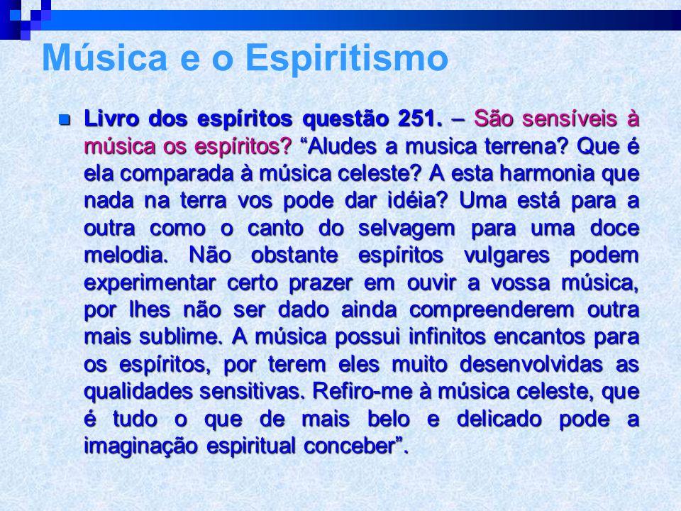 LLLLivro dos espíritos questão 251.– São sensíveis à música os espíritos.