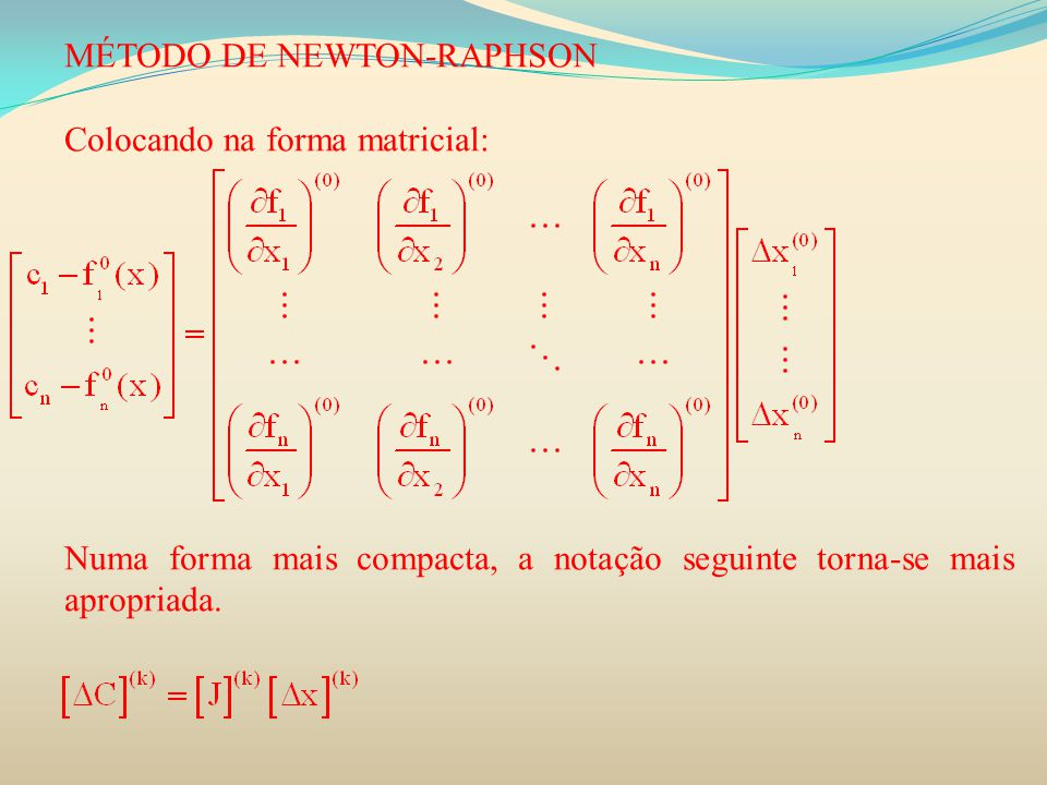 MÉTODO DE NEWTON-RAPHSON Colocando na forma matricial: Numa forma mais compacta, a notação seguinte torna-se mais apropriada.