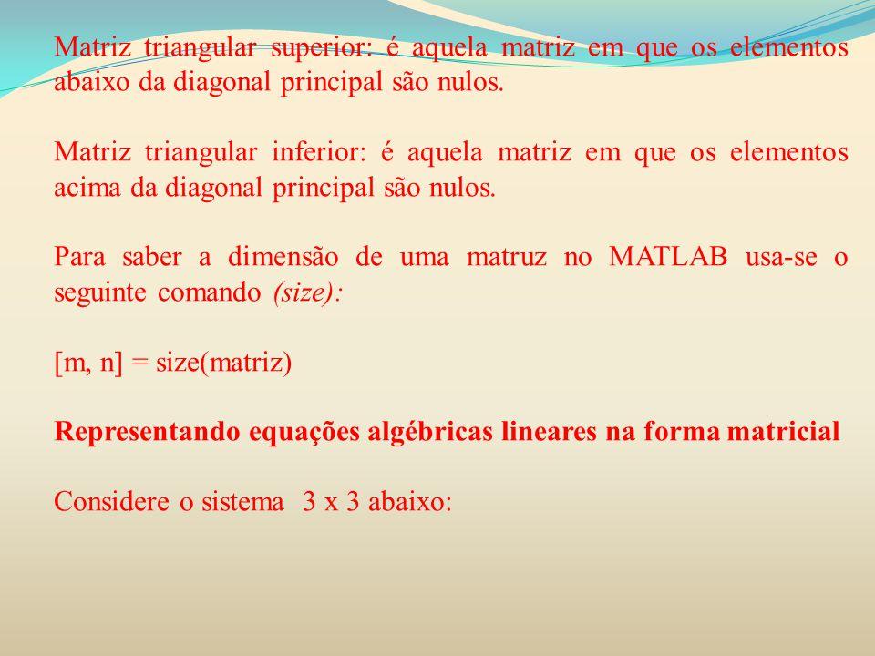Matriz triangular superior: é aquela matriz em que os elementos abaixo da diagonal principal são nulos. Matriz triangular inferior: é aquela matriz em