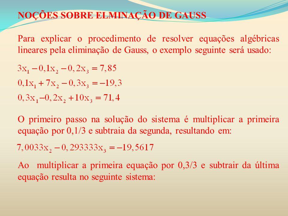 NOÇÕES SOBRE ELMINAÇÃO DE GAUSS Para explicar o procedimento de resolver equações algébricas lineares pela eliminação de Gauss, o exemplo seguinte ser