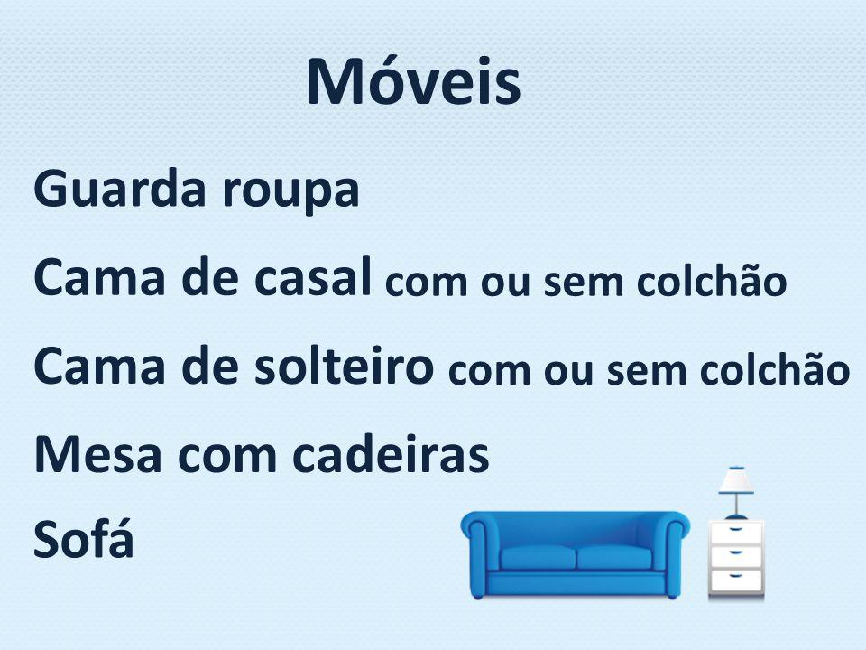 Guarda roupa Cama de casal com ou sem colchão Cama de solteiro com ou sem colchão Mesa com cadeiras Sofá Móveis
