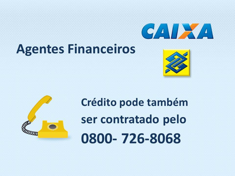Crédito pode também ser contratado pelo 0800- 726-8068 Agentes Financeiros
