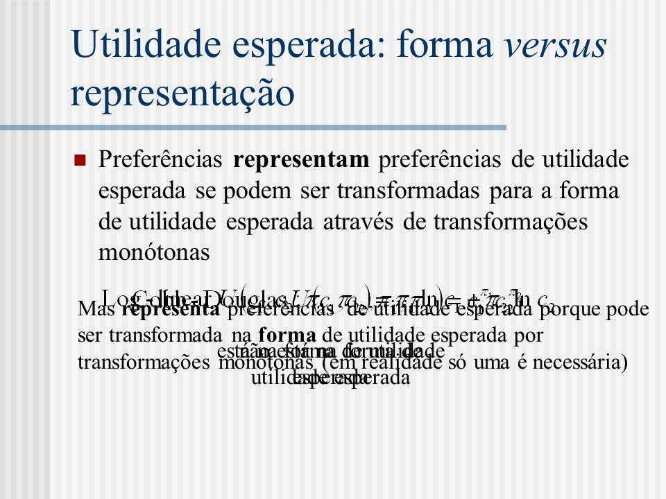 Utilidade esperada: forma versus representação  Preferências representam preferências de utilidade esperada se podem ser transformadas para a forma d