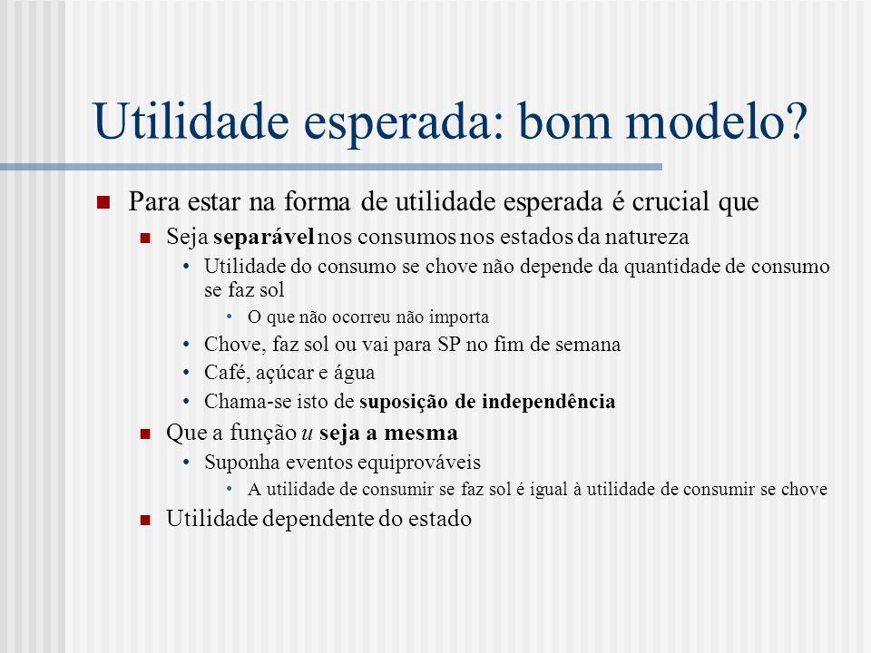 Utilidade esperada: bom modelo?  Para estar na forma de utilidade esperada é crucial que  Seja separável nos consumos nos estados da natureza •Utili