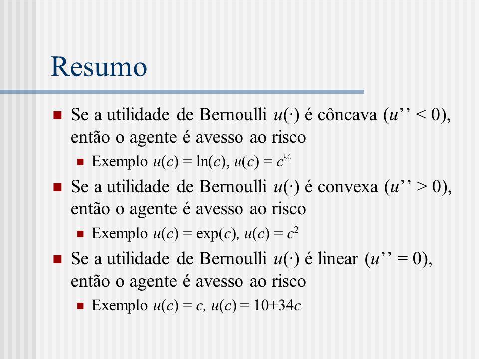 Resumo  Se a utilidade de Bernoulli u(·) é côncava (u'' < 0), então o agente é avesso ao risco  Exemplo u(c) = ln(c), u(c) = c ½  Se a utilidade de