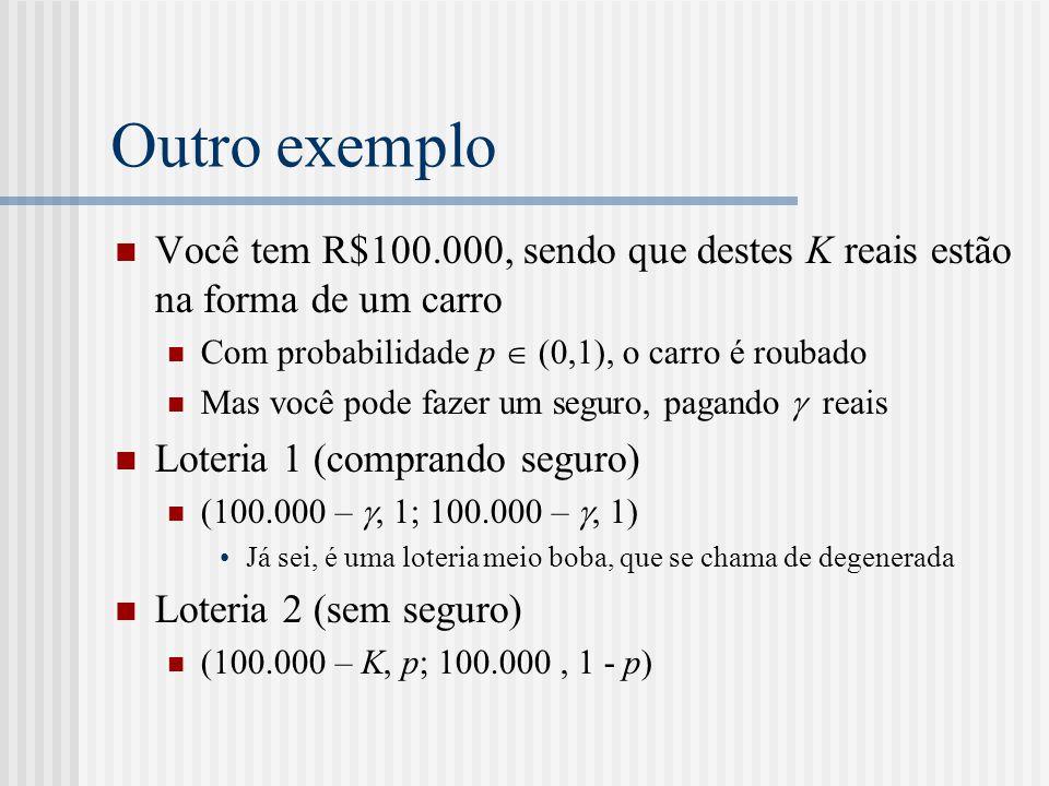 Resumo  Se a utilidade de Bernoulli u(·) é côncava (u'' < 0), então o agente é avesso ao risco  Exemplo u(c) = ln(c), u(c) = c ½  Se a utilidade de Bernoulli u(·) é convexa (u'' > 0), então o agente é avesso ao risco  Exemplo u(c) = exp(c), u(c) = c 2  Se a utilidade de Bernoulli u(·) é linear (u'' = 0), então o agente é avesso ao risco  Exemplo u(c) = c, u(c) = 10+34c