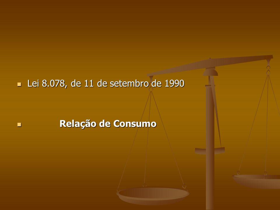  Lei 8.078, de 11 de setembro de 1990  Relação de Consumo