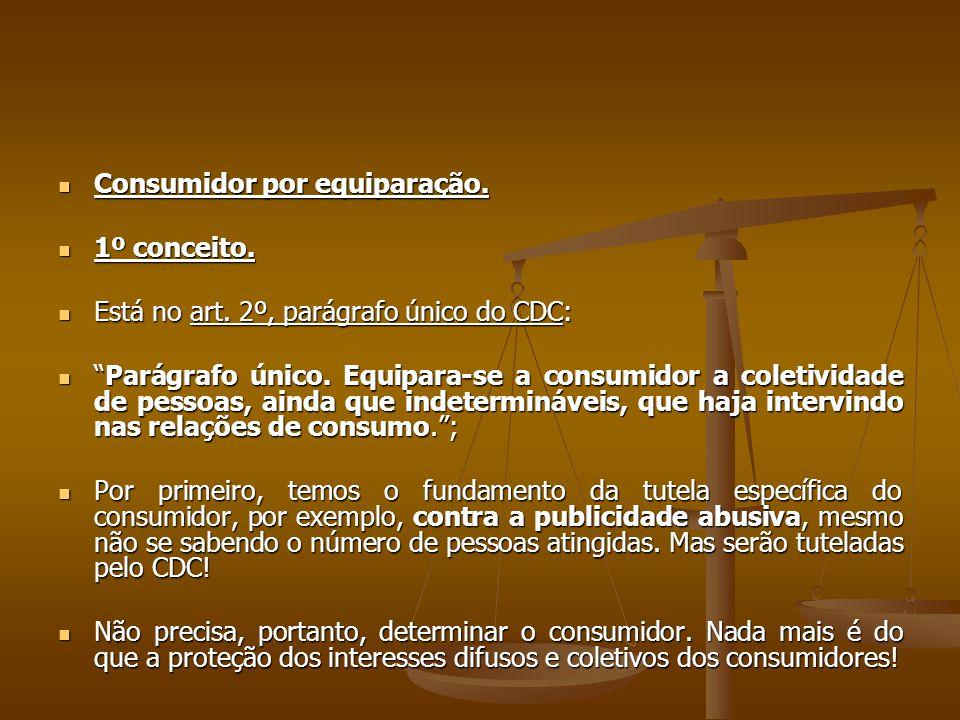 """ Consumidor por equiparação.  1º conceito.  Está no art. 2º, parágrafo único do CDC:  """"Parágrafo único. Equipara-se a consumidor a coletividade de"""