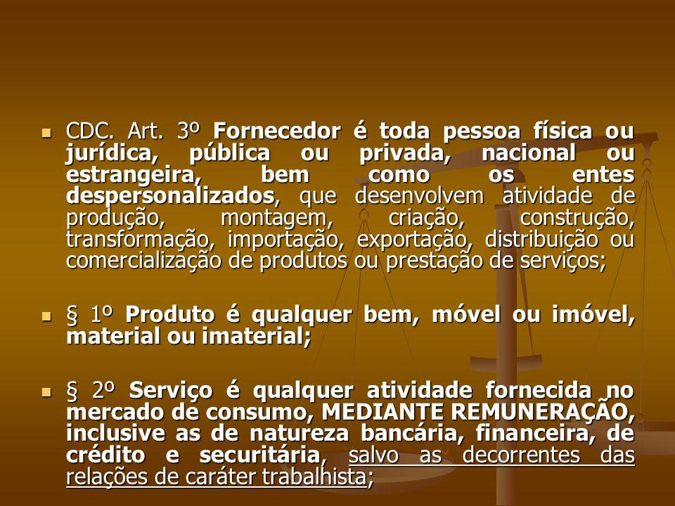  CDC. Art. 3º Fornecedor é toda pessoa física ou jurídica, pública ou privada, nacional ou estrangeira, bem como os entes despersonalizados, que dese