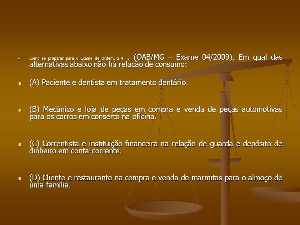  Como se preparar para o Exame de Ordem. 2.4 3 (OAB/MG – Exame 04/2009). Em qual das alternativas abaixo não há relação de consumo:  (A) Paciente e