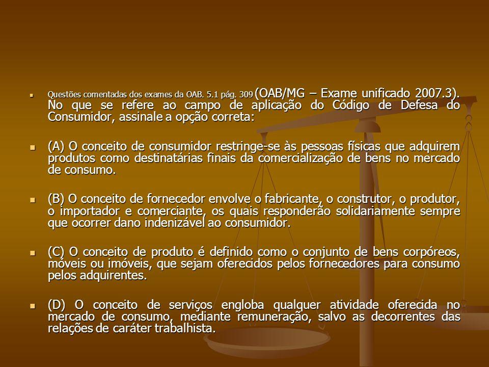  Questões comentadas dos exames da OAB. 5.1 pág. 309 (OAB/MG – Exame unificado 2007.3). No que se refere ao campo de aplicação do Código de Defesa do