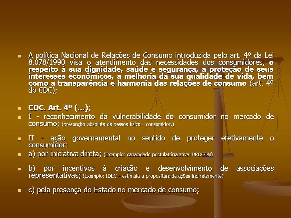  A política Nacional de Relações de Consumo introduzida pelo art. 4º da Lei 8.078/1990 visa o atendimento das necessidades dos consumidores, o respei
