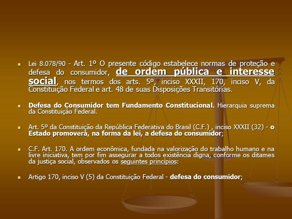  Lei 8.078/90 - Art. 1º O presente código estabelece normas de proteção e defesa do consumidor, de ordem pública e interesse social, nos termos dos a