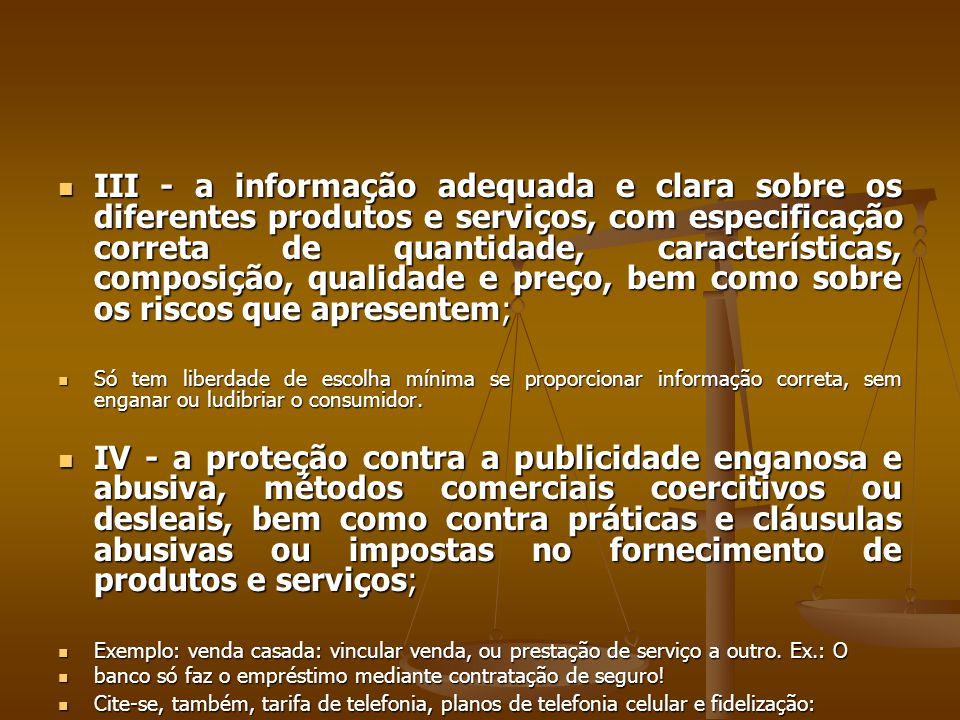  III - a informação adequada e clara sobre os diferentes produtos e serviços, com especificação correta de quantidade, características, composição, q