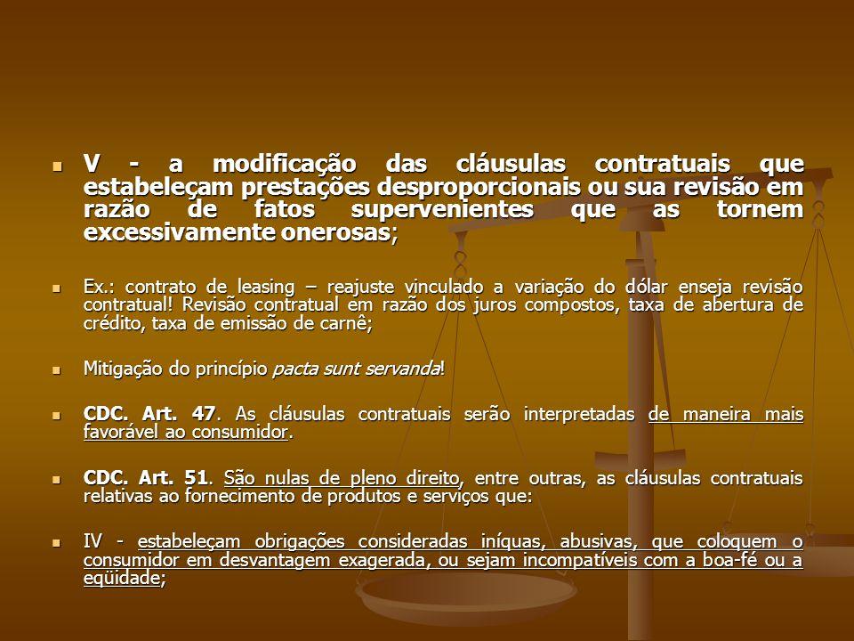  V - a modificação das cláusulas contratuais que estabeleçam prestações desproporcionais ou sua revisão em razão de fatos supervenientes que as torne