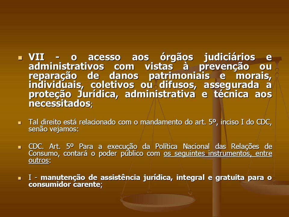  VII - o acesso aos órgãos judiciários e administrativos com vistas à prevenção ou reparação de danos patrimoniais e morais, individuais, coletivos o