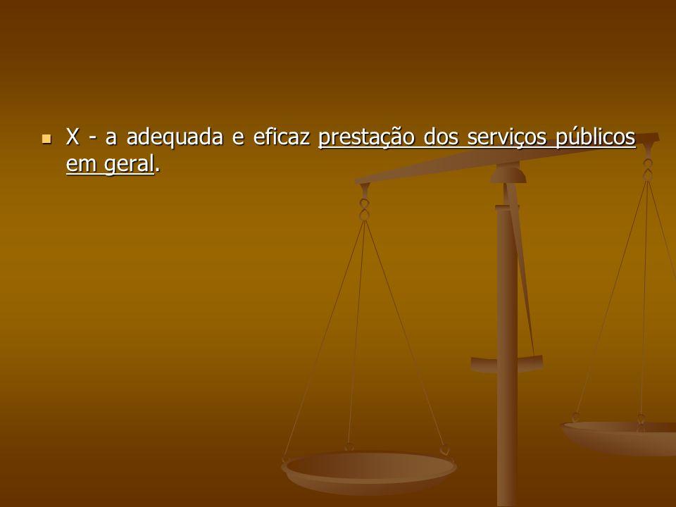  X - a adequada e eficaz prestação dos serviços públicos em geral.