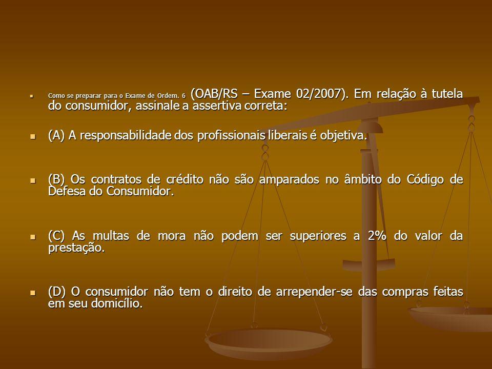  Como se preparar para o Exame de Ordem. 6 (OAB/RS – Exame 02/2007). Em relação à tutela do consumidor, assinale a assertiva correta:  (A) A respons