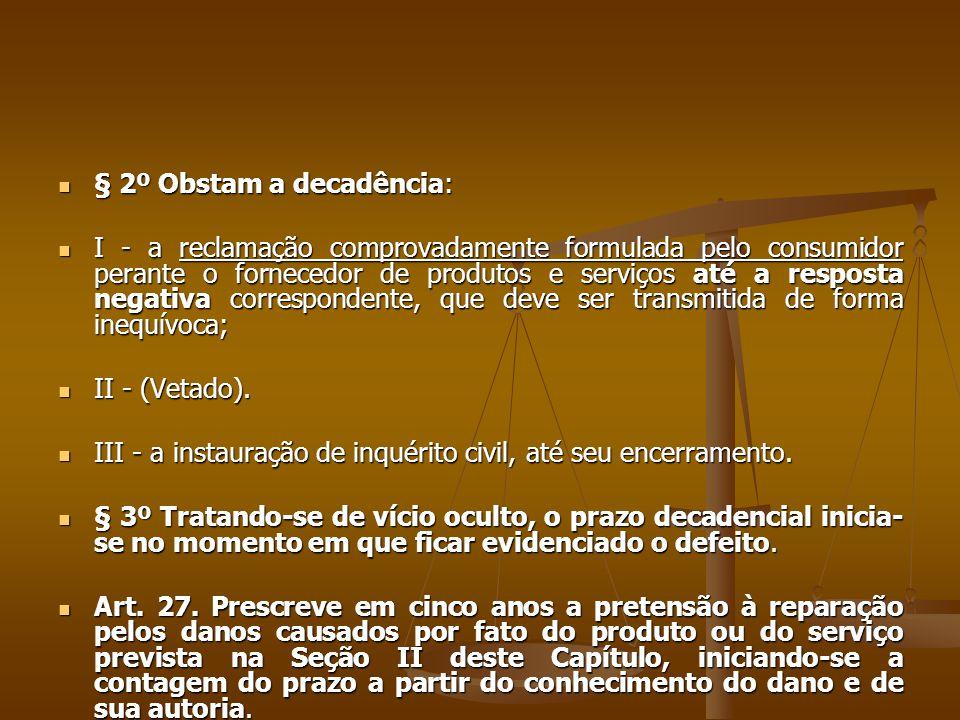  § 2º Obstam a decadência:  I - a reclamação comprovadamente formulada pelo consumidor perante o fornecedor de produtos e serviços até a resposta ne