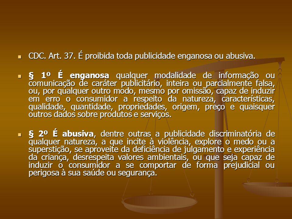  CDC. Art. 37. É proibida toda publicidade enganosa ou abusiva.  § 1º É enganosa qualquer modalidade de informação ou comunicação de caráter publici
