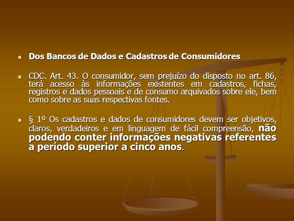  Dos Bancos de Dados e Cadastros de Consumidores  CDC. Art. 43. O consumidor, sem prejuízo do disposto no art. 86, terá acesso às informações existe