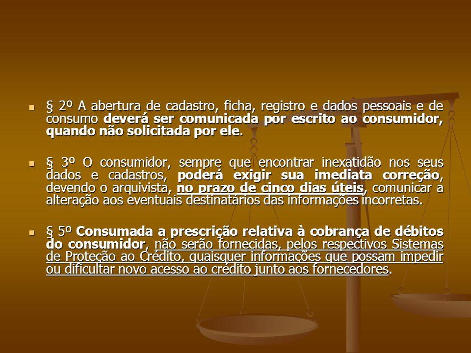  § 2º A abertura de cadastro, ficha, registro e dados pessoais e de consumo deverá ser comunicada por escrito ao consumidor, quando não solicitada po