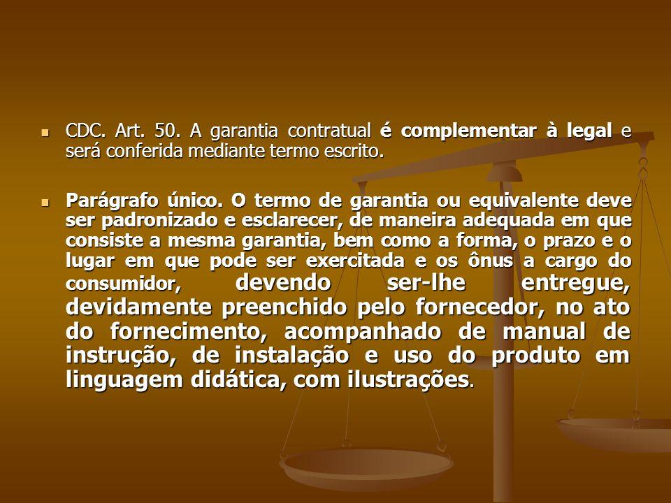  CDC. Art. 50. A garantia contratual é complementar à legal e será conferida mediante termo escrito.  Parágrafo único. O termo de garantia ou equiva