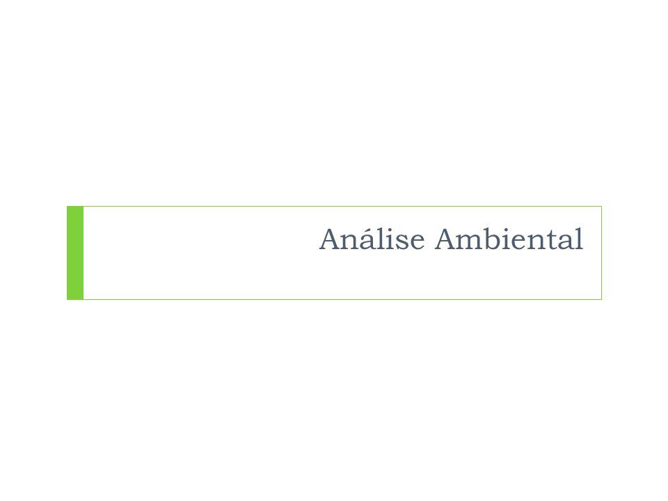 Análise Ambiental : Matriz SWOT  A sigla SWOT  Ambiente Interno  Strenghts (forças)  Weaknesses (fraquezas)  Ambiente Externo  Opportunities (oportunidades)  Threats (ameaças)