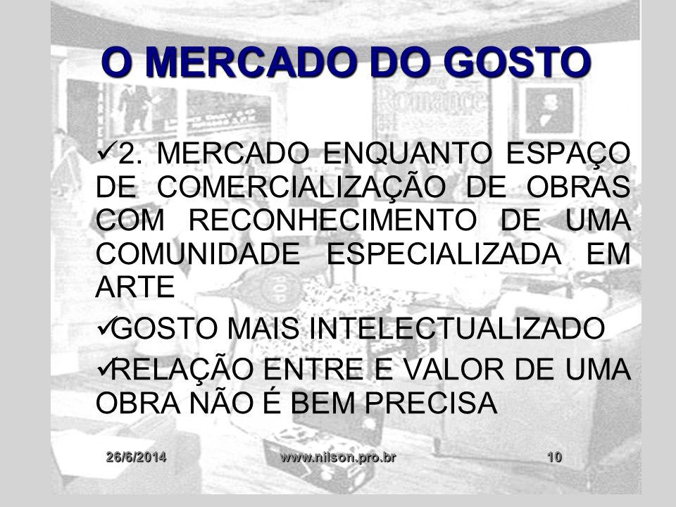 26/6/2014www.nilson.pro.br10 O MERCADO DO GOSTO  2. MERCADO ENQUANTO ESPAÇO DE COMERCIALIZAÇÃO DE OBRAS COM RECONHECIMENTO DE UMA COMUNIDADE ESPECIAL
