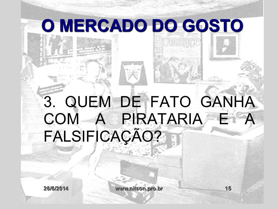 26/6/2014www.nilson.pro.br15 O MERCADO DO GOSTO 3. QUEM DE FATO GANHA COM A PIRATARIA E A FALSIFICAÇÃO?
