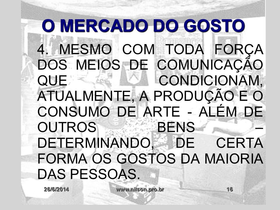 26/6/2014www.nilson.pro.br16 O MERCADO DO GOSTO 4. MESMO COM TODA FORÇA DOS MEIOS DE COMUNICAÇÃO QUE CONDICIONAM, ATUALMENTE, A PRODUÇÃO E O CONSUMO D