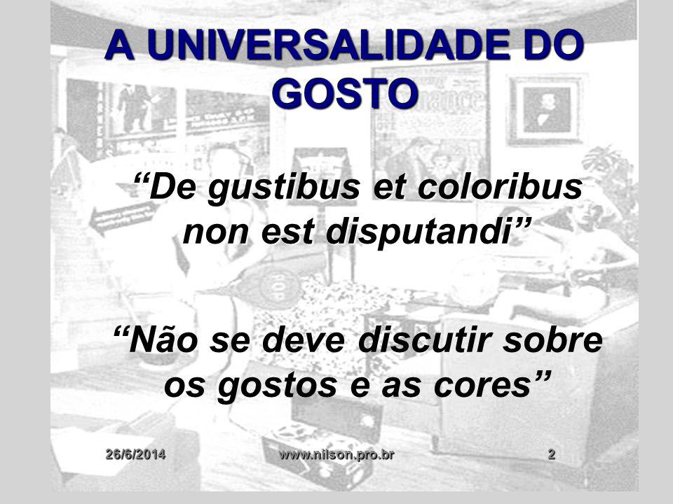 26/6/2014www.nilson.pro.br53 KANT E O SENTIMENTO DO BELO  KANT FAZ MENÇÃO A SENTIMENTOS E NÃO EM SENSAÇÃO DE AGRADÁVEL OU DESAGRADÁVEL  SENSAÇÃO DE GOSTAR OU NÃO DE ALGO (SUBJETIVA)  IMPOSSIBILIDADE DE UNIVERSALIDADE