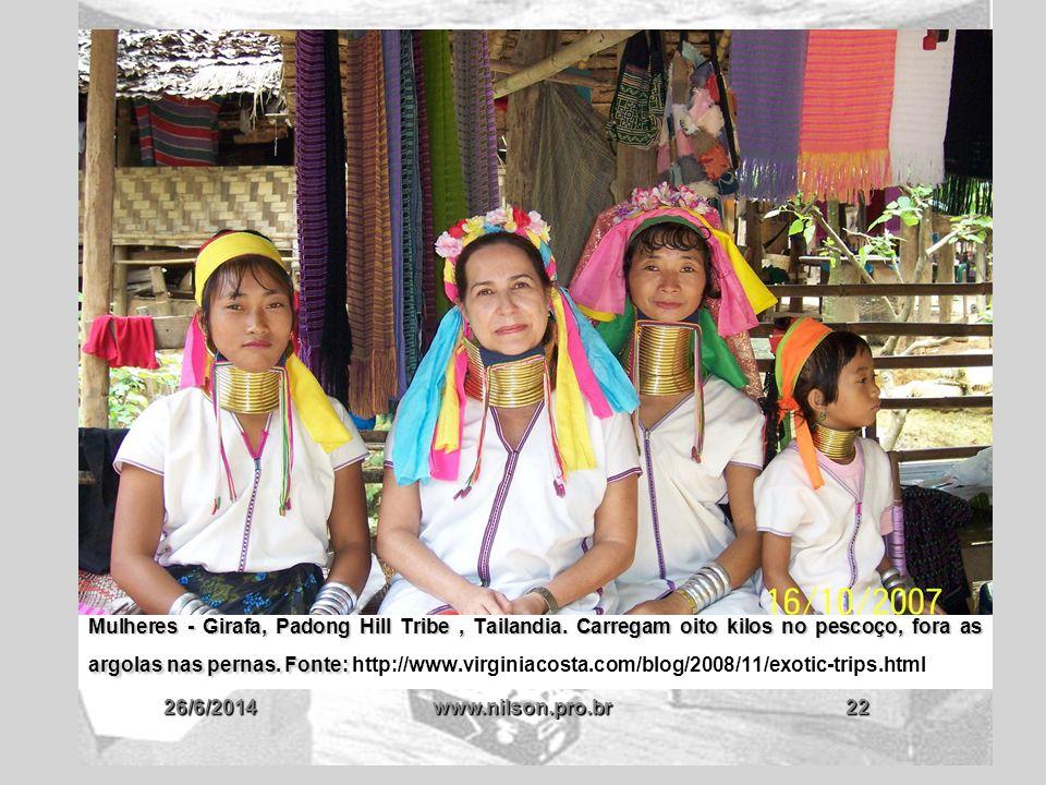 26/6/2014www.nilson.pro.br22 Mulheres - Girafa, Padong Hill Tribe, Tailandia. Carregam oito kilos no pescoço, fora as argolas nas pernas. Fonte: Mulhe