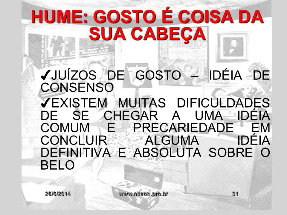 26/6/2014www.nilson.pro.br31 HUME: GOSTO É COISA DA SUA CABEÇA ✔ JUÍZOS DE GOSTO – IDÉIA DE CONSENSO ✔ EXISTEM MUITAS DIFICULDADES DE SE CHEGAR A UMA