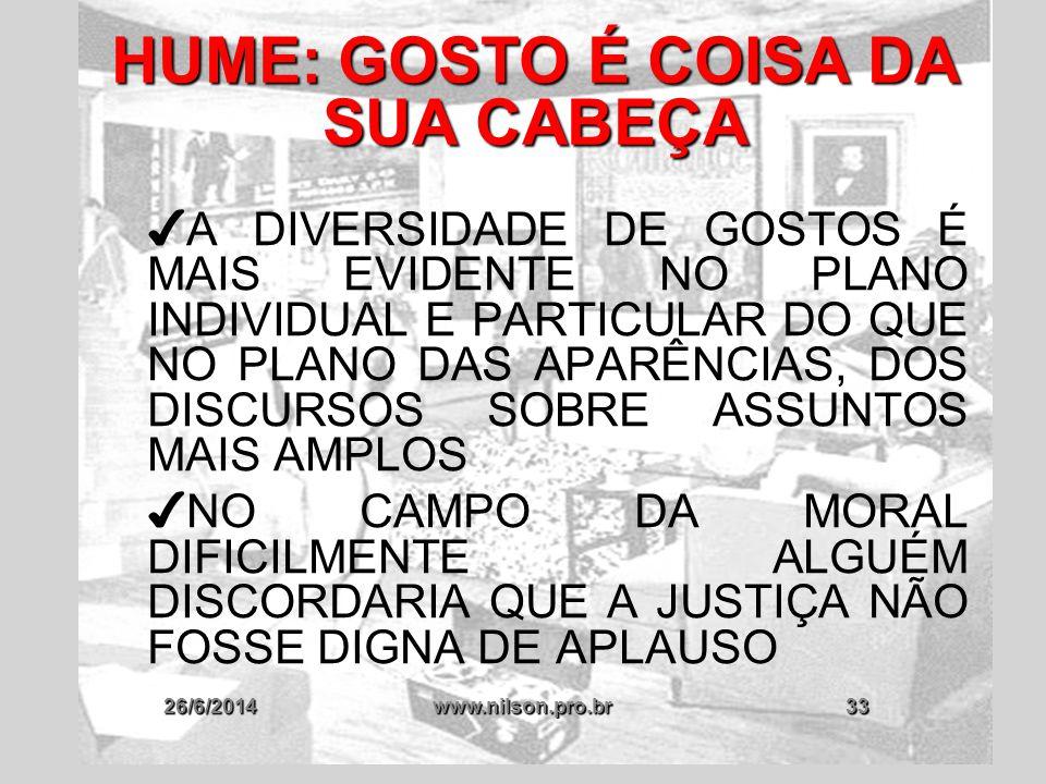 26/6/2014www.nilson.pro.br33 HUME: GOSTO É COISA DA SUA CABEÇA ✔ A DIVERSIDADE DE GOSTOS É MAIS EVIDENTE NO PLANO INDIVIDUAL E PARTICULAR DO QUE NO PL