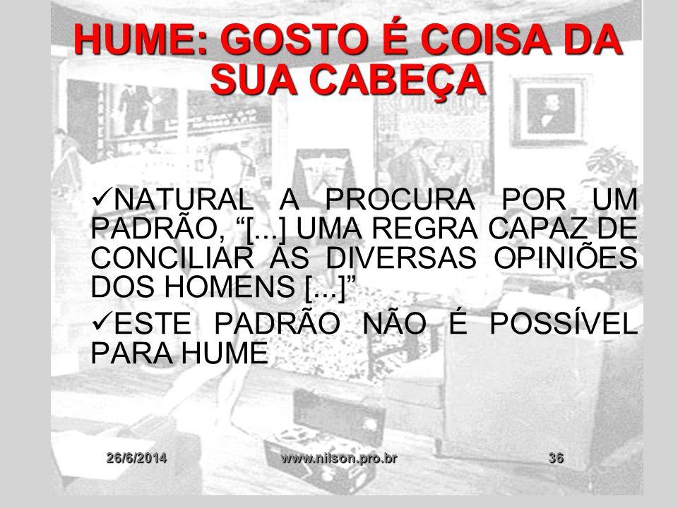 """26/6/2014www.nilson.pro.br36 HUME: GOSTO É COISA DA SUA CABEÇA  NATURAL A PROCURA POR UM PADRÃO, """"[...] UMA REGRA CAPAZ DE CONCILIAR AS DIVERSAS OPIN"""