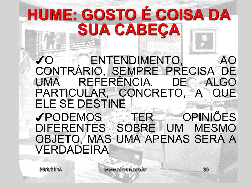 26/6/2014www.nilson.pro.br39 HUME: GOSTO É COISA DA SUA CABEÇA ✔ O ENTENDIMENTO, AO CONTRÁRIO, SEMPRE PRECISA DE UMA REFERÊNCIA, DE ALGO PARTICULAR, C